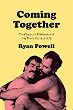 Coming Together: The Cinematic Elaboration of Gay Male Life, 1945-1979 (English Edition)