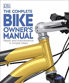Complete bike owner's manual: Repair and Maintenance in Simple Steps