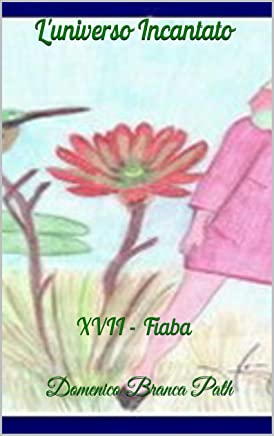 Luniverso incantato: XVII - Fiaba (Serie - Il passero e la fata Vol. 17)