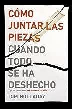 Cómo juntar las piezas cuando todo se ha deshecho: 7 principios para reconstruir tu vida (Spanish Edition)