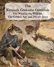 The Kenneth Grahame Omnibus: The Wind in the Willows, The Golden Age and Dream Days (including