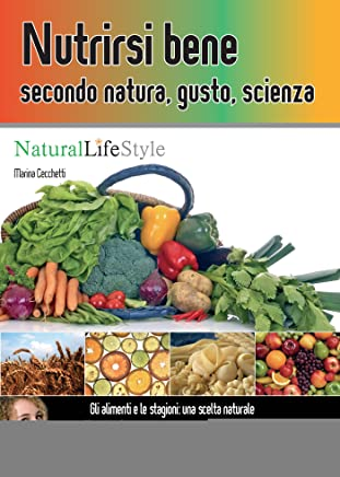 Nutrirsi bene secondo natura, gusto, scienza (Natural LifeStyle)