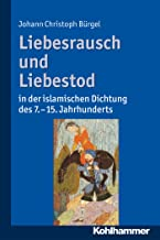 Liebesrausch und Liebestod in der islamischen Dichtung des 7. bis 15. Jahrhunderts (German Edition)
