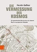 Die Vermessung des Kosmos: Zur geometrischen Konstruktion von urbanem Raum im europäischen Mittelalter (German Edition)
