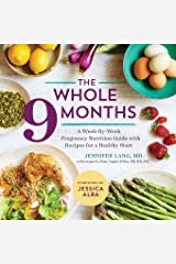 The Whole 9 Months: A Week-By-Week Pregnancy Nutritional Guide Paperback