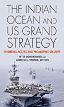 The Indian Ocean and US Grand Strategy: Ensuring Access and Promoting Security (South Asia in World Affairs series)