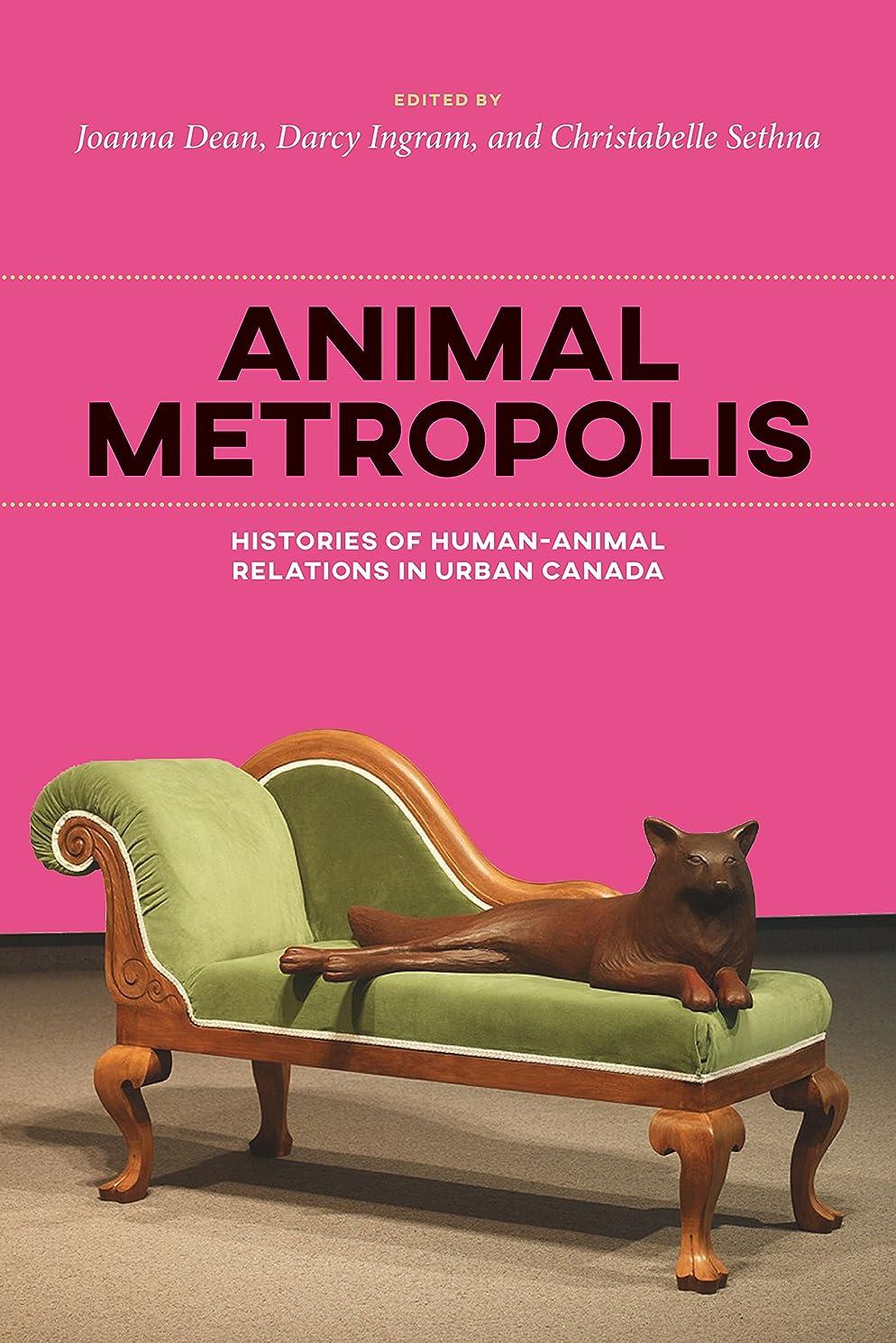 受益者刑務所新年Animal Metropolis: Histories of Human-Animal Relations in Urban Canada (Canadian History and Environment Book 8) (English Edition)