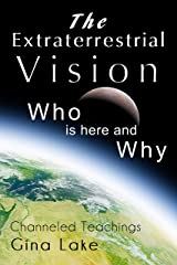 The Extraterrestrial Vision: Who Is Here and Why Kindle Edition