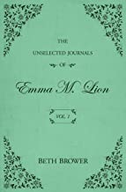 The Unselected Journals of Emma M. Lion: Vol. 1