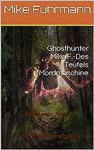 Ghosthunter Mike F.-Des Teufels Mordmaschine (German Edition)