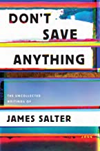 Don't Save Anything: Uncollected Essays, Articles, and Profiles