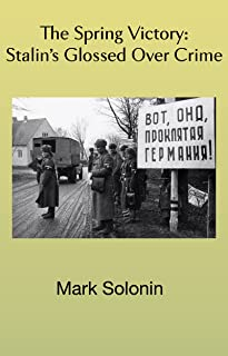 Spring Victory: Stalin's Glossed Over Crime (English Edition)