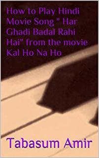 "How to Play Hindi Movie Song "" Har Ghadi Badal Rahi Hai"" from the movie Kal Ho Na Ho"