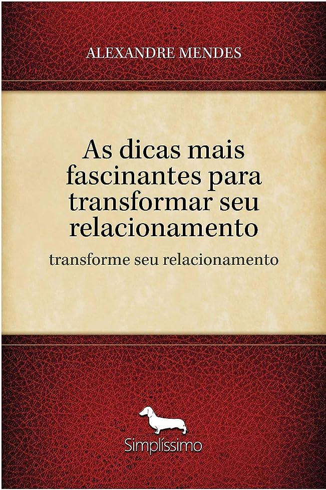 説明的劇作家試みAs dicas mais fascinantes para transformar seu relacionamento: transforme seu relacionamento (Portuguese Edition)