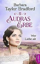 Audras Erbe - Wer Liebe sät (Starke Frauen, große Liebesgeschichten) (German Edition)