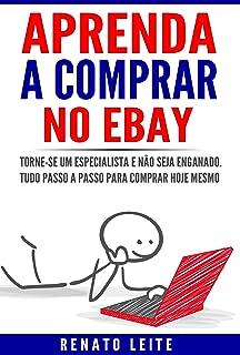 Aprenda a comprar no Ebay: Torne-se um especialista e não seja enganado. Tudo passo a passo para comprar hoje mesmo. (Portuguese Edition)