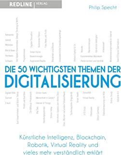 Die 50 wichtigsten Themen der Digitalisierung: Künstliche Intelligenz, Blockchain, Robotik, Virtual Reality und vieles mehr verständlich erklärt (German Edition)