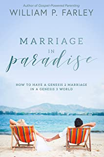 Marriage In Paradise: How to Have a Genesis two Marriage in a Genesis three World