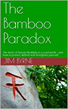 The Bamboo Paradox: The limits of human flexibility in a cruel world – and how to protect, defend and strengthen yourself (English Edition)