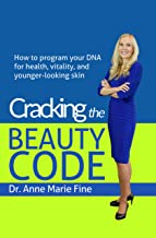 Cracking the Beauty Code: How to program your DNA for health, vitality, and younger-looking skin