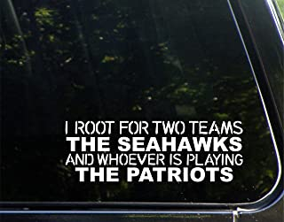 I Root For Two Teams The Seahawks And Whoever Is Playing The Patriots - 9