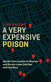 A Very Expensive Poison: The Definitive Story of the Murder of Litvinenko and Russia's Threat to the West