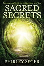 Sacred Secrets: Visionary Insights into the Hidden Mysteries of God (Volume 1)