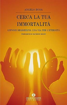 Cerca la tua immortalità: Lipnosi regressiva: una via per leternità (Oscar nuovi misteri Vol. 115)