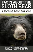 Facts About The Sloth Bear (A Picture Book For Kids 26)