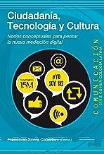 Ciudadanía, tecnología y cultura (Comunicación / Comunicología Latina nº 45) (Spanish Edition)