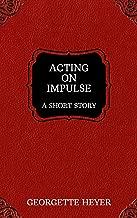 Acting on Impulse – A Short Story (Heyer Short Stories Book 5)