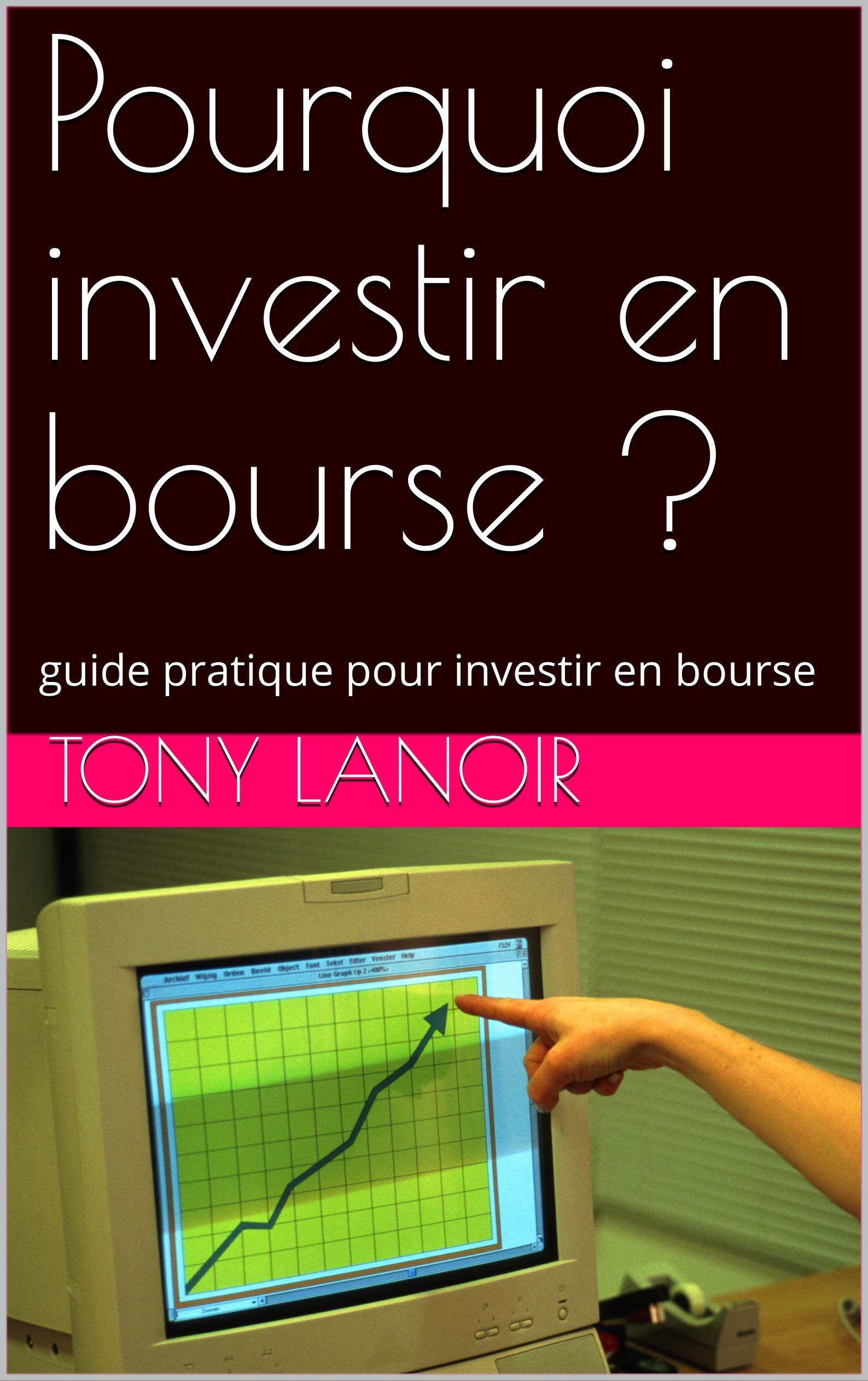 Pourquoi investir en bourse ?: guide pratique pour investir en bourse (French Edition)