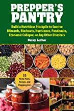Prepper's Pantry: Build a Nutritious Stockpile to Survive Blizzards, Blackouts, Hurricanes, Pandemics, Economic Collapse, ...