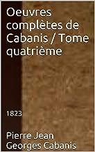 Oeuvres complètes de Cabanis / Tome quatrième: 1823 (French Edition)