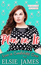Plan On It: Sweet, Short & Steamy Curvy Girl Romance (Candlelight Cove Book 4)