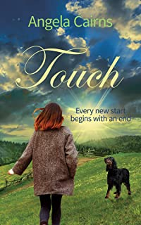 Touch: A new start begins with an end. (Ellie Rose Series Book 1)