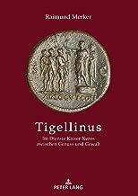 Tigellinus: Im Dienste Kaiser Neros zwischen Genuss und Gewalt (German Edition)