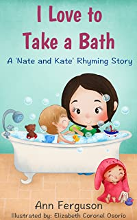 I Love to Take a Bath!: *Perfect Bedtime Story for Babies and Toddlers, Ages 0-3 (Nate and Kate Rhyming Series Book 2)