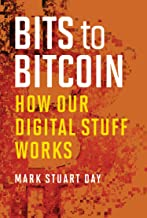 Bits to Bitcoin: How Our Digital Stuff Works (The MIT Press)