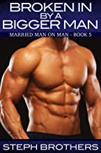 Broken In By A Bigger Man: Married Man On Man – Book 5