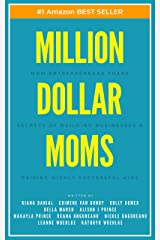 Million Dollar Moms: Mom Entrepreneurs Share Secrets of Building Businesses & Raising Highly Successful Kids Kindle Edition