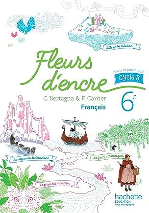 Fleurs d'encre français cycle 3 / 6e - Livre élève - Nouveau programme 2016