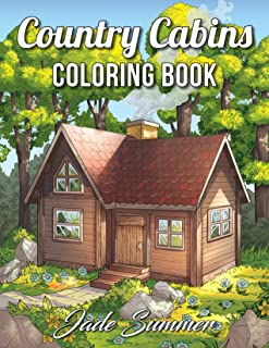 Country Cabins Coloring Book: An Adult Coloring Book with Rustic Cabins, Charming Interior Designs, Beautiful Landscapes, ...