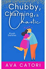 Chubby, Charming, and Chaotic (Plush Daisies: BBW Romance Book 3) Kindle Edition