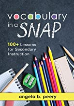 Vocabulary in a SNAP: 100+ Lessons for Secondary Instruction (Teaching Vocabulary to Middle and High School Students with Quick and Easy Vocabulary Exercises)