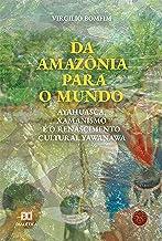 Da Amazônia para o mundo: Ayahuasca, Xamanismo e o renascimento cultural Yawanawa