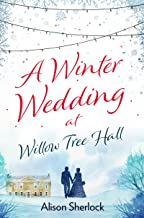 A Winter Wedding at Willow Tree Hall: A feel-good, festive read (The Willow Tree Hall Series Book 3) (English Edition)