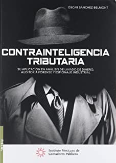 CONTRAINTELIGENCIA TRIBUTARIA. SU APLICACION EN ANALISIS DE LAVADO DE DINERO AUDITORIA FORENSE Y ESPIONAJE INDUSTRIAL