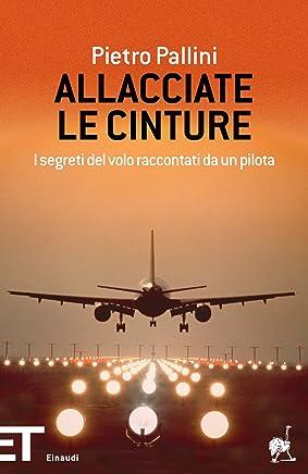 Allacciate le cinture: I segreti del volo raccontati da un pilota (Einaudi tascabili. Pop Vol. 1636)