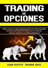 Trading de Opciones: Cómo Empezar a Ganar Ingresos Pasivos en 7 Días Siguiendo Estrategias Detalladas Aprobadas por Los Expertos, Incluso si Usted es un Completo Principiante (Spanish Edition)